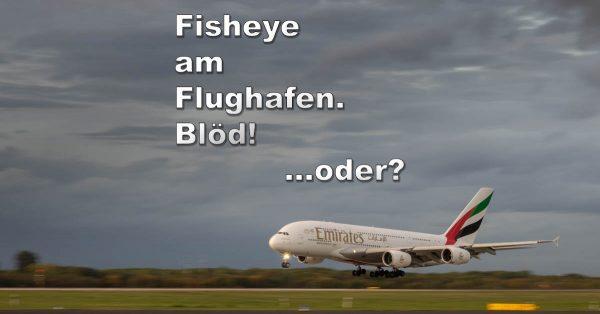 """Titelbild für """"Fisheye am Flughafen"""""""